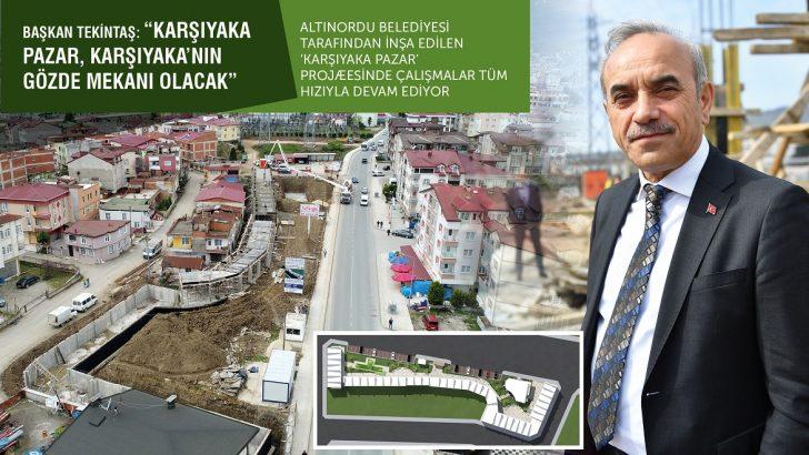 Başkan Tekintaş, Karşıyaka Pazar, Karşıyaka'nın Gözde Mekanı Olacak