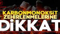 KARBONMONOKSİT ZERHİRLENMELERİNE DİKKAT