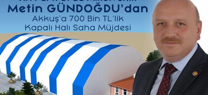 Metin Gündoğdu'dan Akkuş'a 700 Bin TL'lik Kapalı Halı Saha Müjdesi