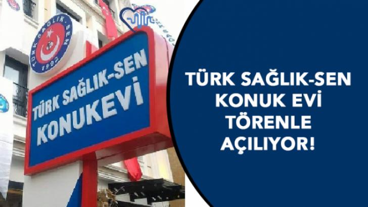 Türk Sağlık-Sen Konuk Evi Törenle Açıldı!