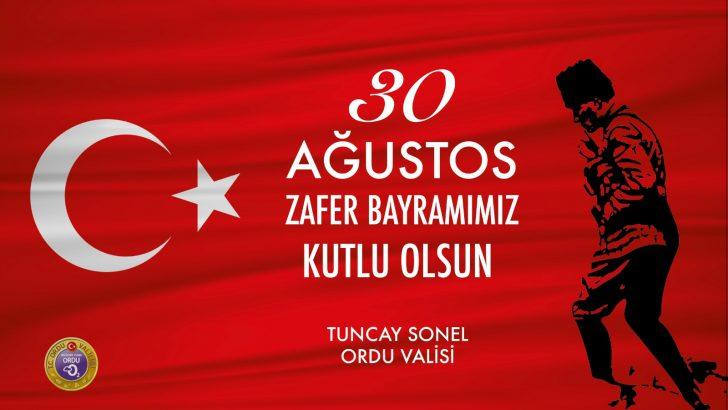 VALİ TUNCAY SONEL'İN 30 AĞUSTOS ZAFER BAYRAMI MESAJI