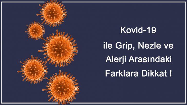 KOVİD-19 İLE GRİP, NEZLE VE ALERJİ ARASINDAKİ FARKLARA DİKKAT !